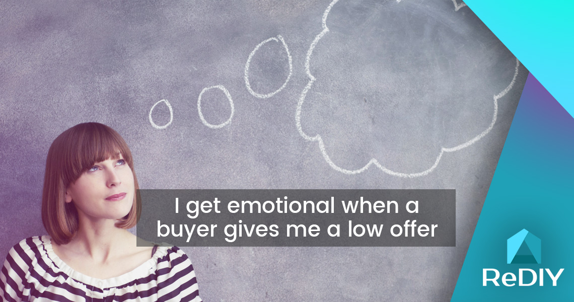 I get emotional when a buyer gives me a low offer