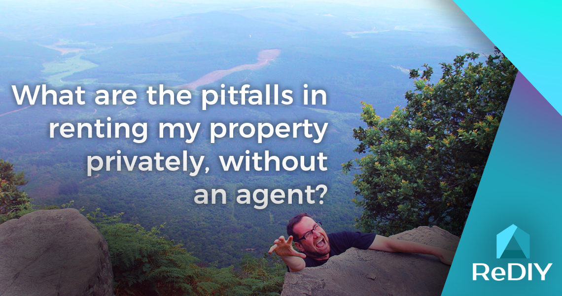 What are the pitfalls in renting my property privately, without an Agent