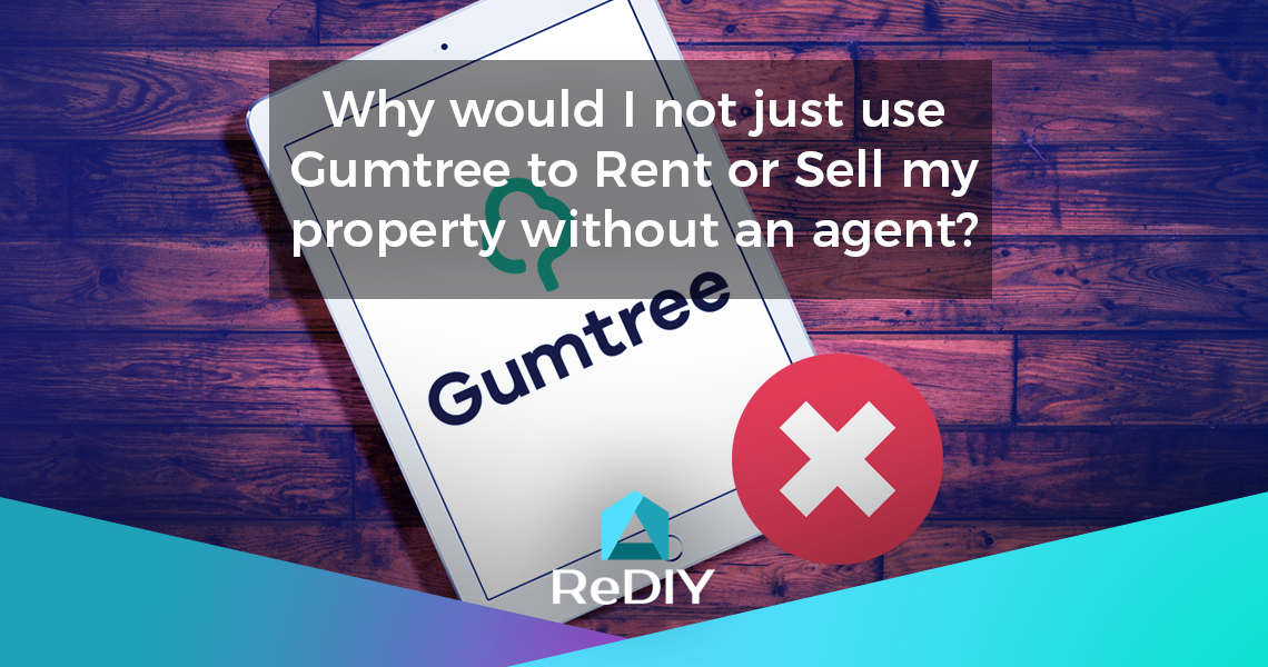 Why would I not just use Gumtree to Rent or Sell my property without an agent?